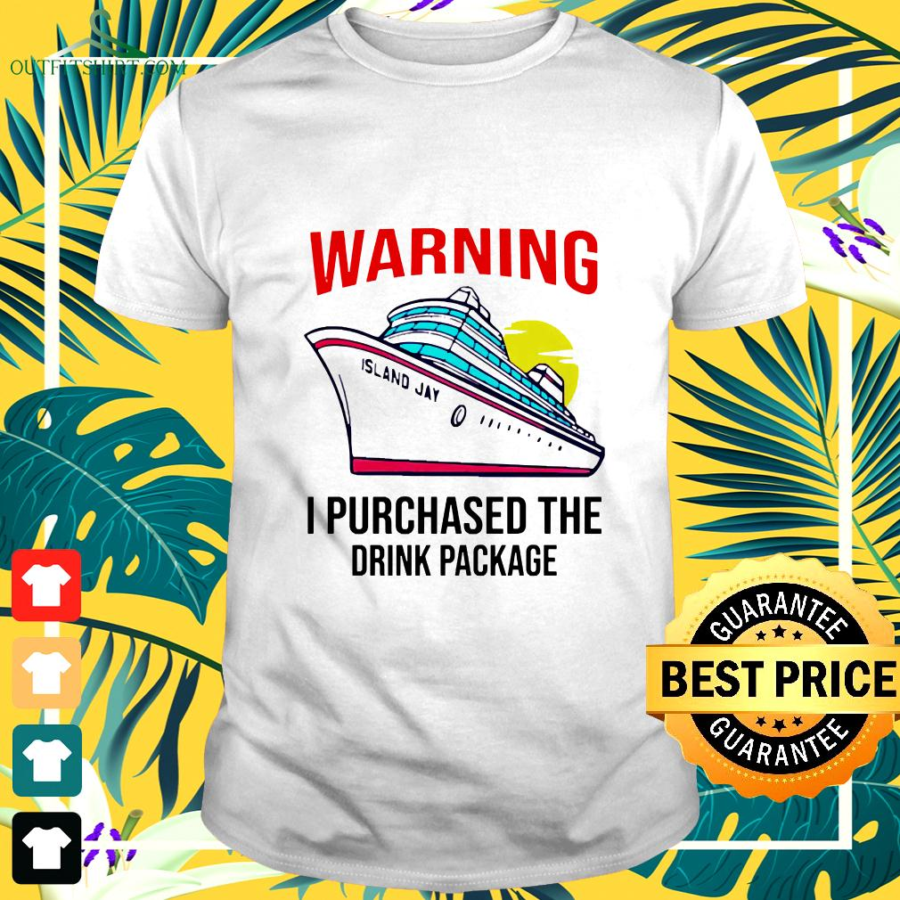 Warning I Purchased The Drink Package t-shirt