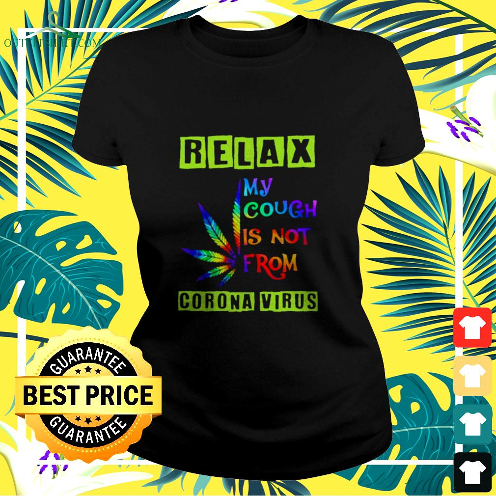 Weed color relax my cough is not from corona virus ladies-tee