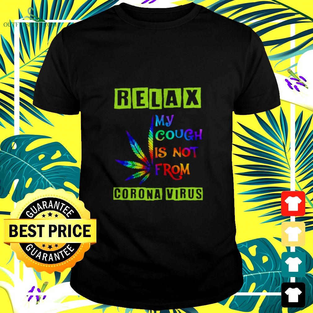 Weed color relax my cough is not from corona virus t-shirt