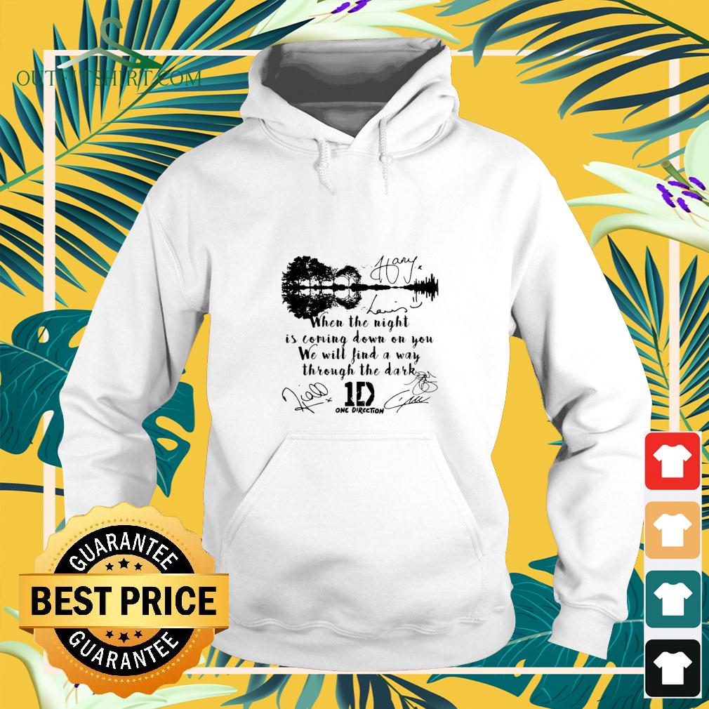 When the night is coming down on you we will find a way through the dark One Direction signatures hoodie