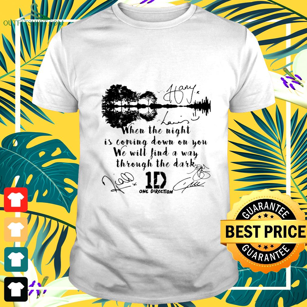 When the night is coming down on you we will find a way through the dark One Direction signatures t-shirt