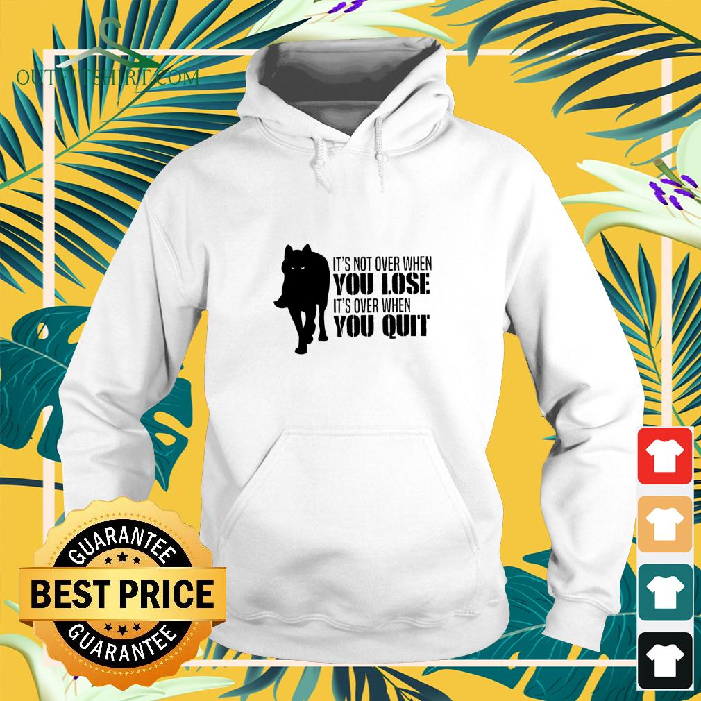 Wolf It's not over when you lose It's over when you quit hoodie