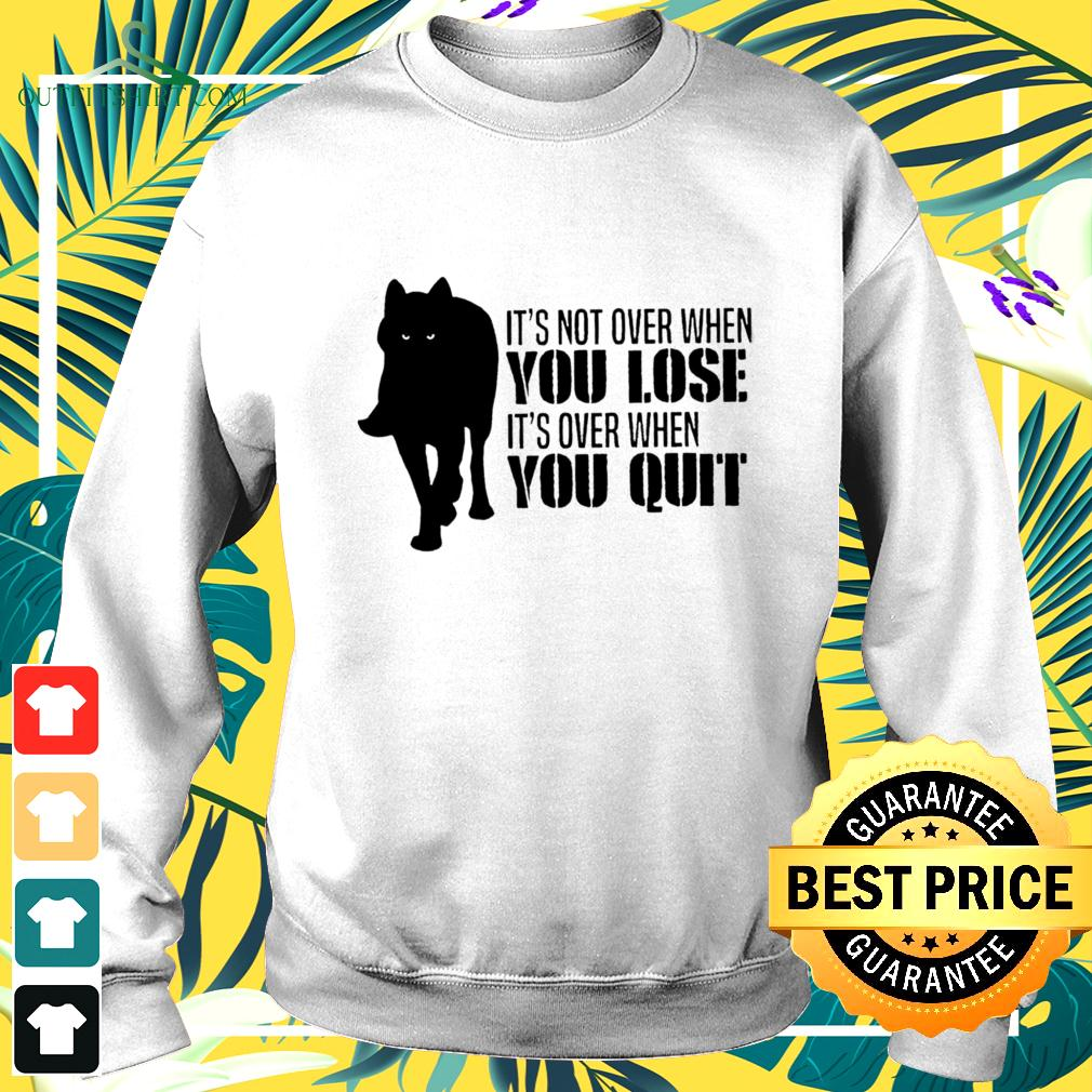 Wolf It's not over when you lose It's over when you quit sweater
