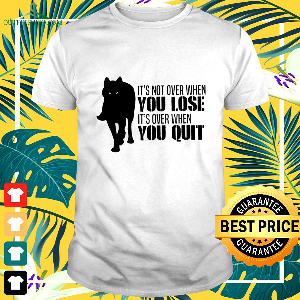 Wolf It's not over when you lose It's over when you quit t-shirt