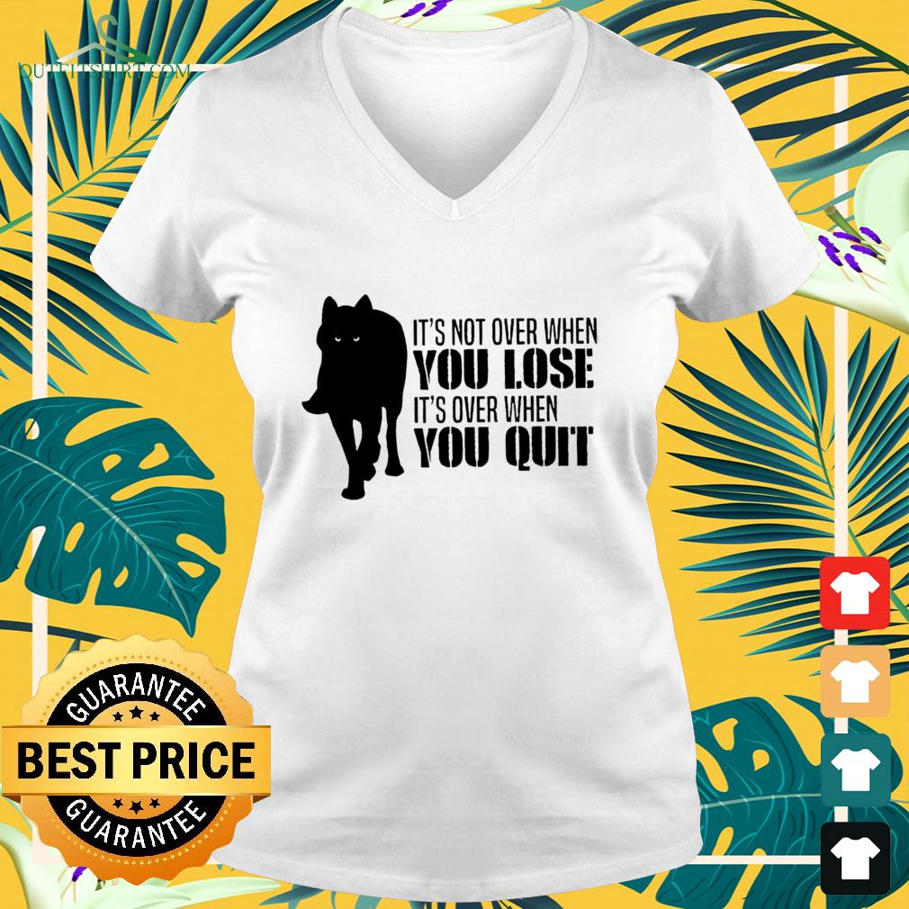 Wolf It's not over when you lose It's over when you quit v-neck t-shirt