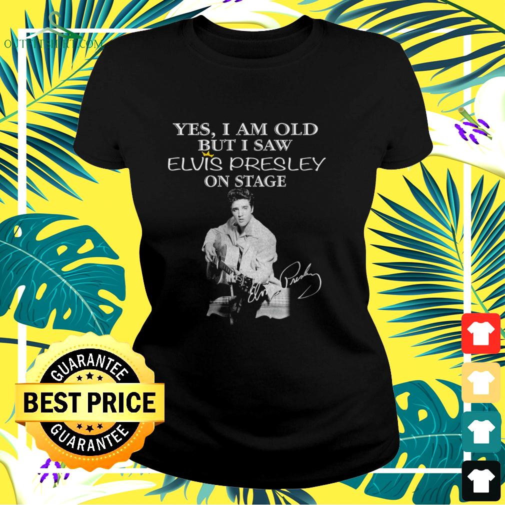 Yes I am old but I saw Elvis Presley on stage signature ladies-tee