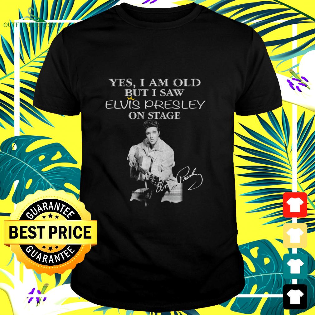 Yes I am old but I saw Elvis Presley on stage signature t-shirt