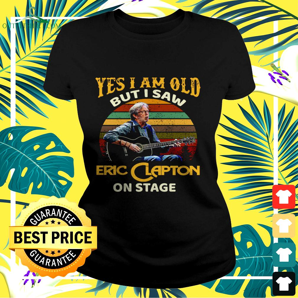 Yes I am old but I saw Eric Clapton on stage vintage ladies-tee