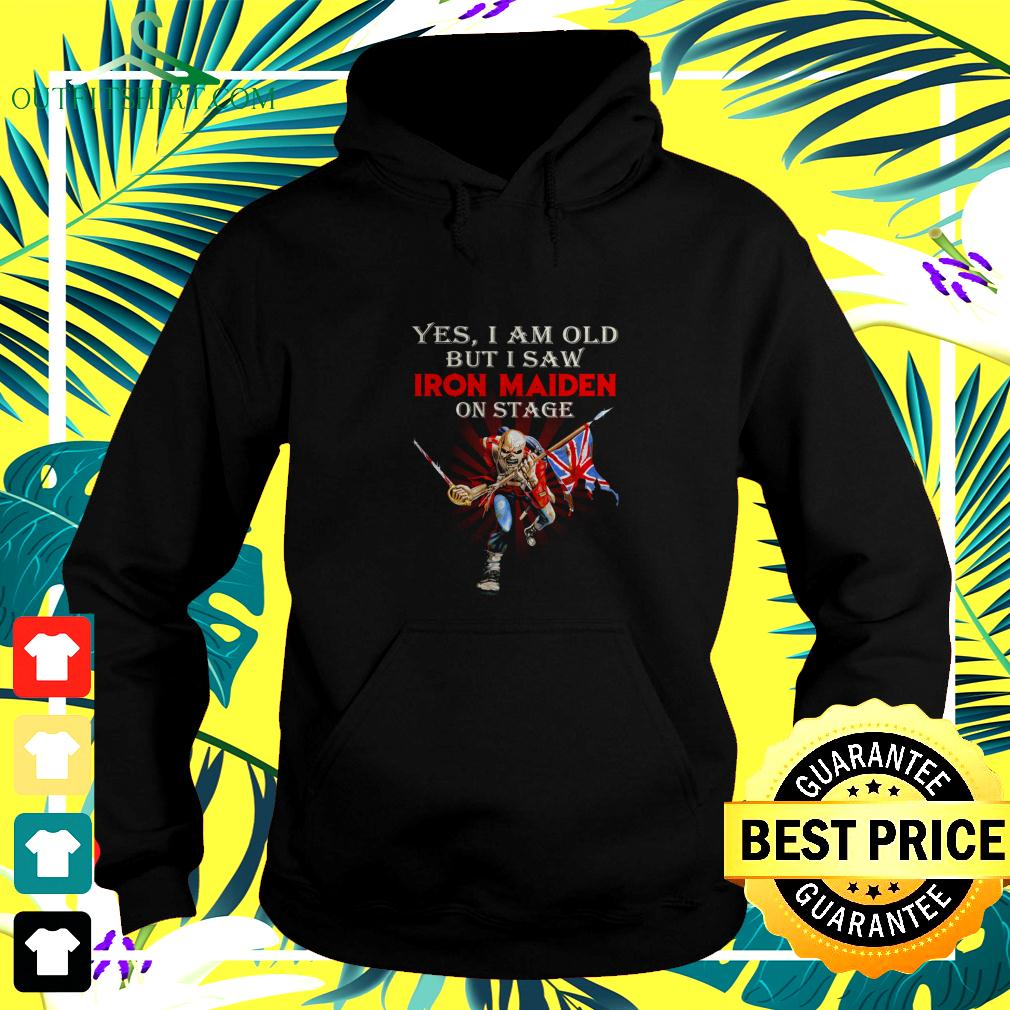 Yes I am old but I saw Iron Maiden on stage signature hoodie