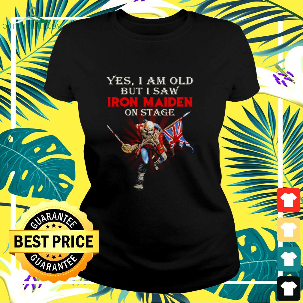 Yes I am old but I saw Iron Maiden on stage signature ladies-tee
