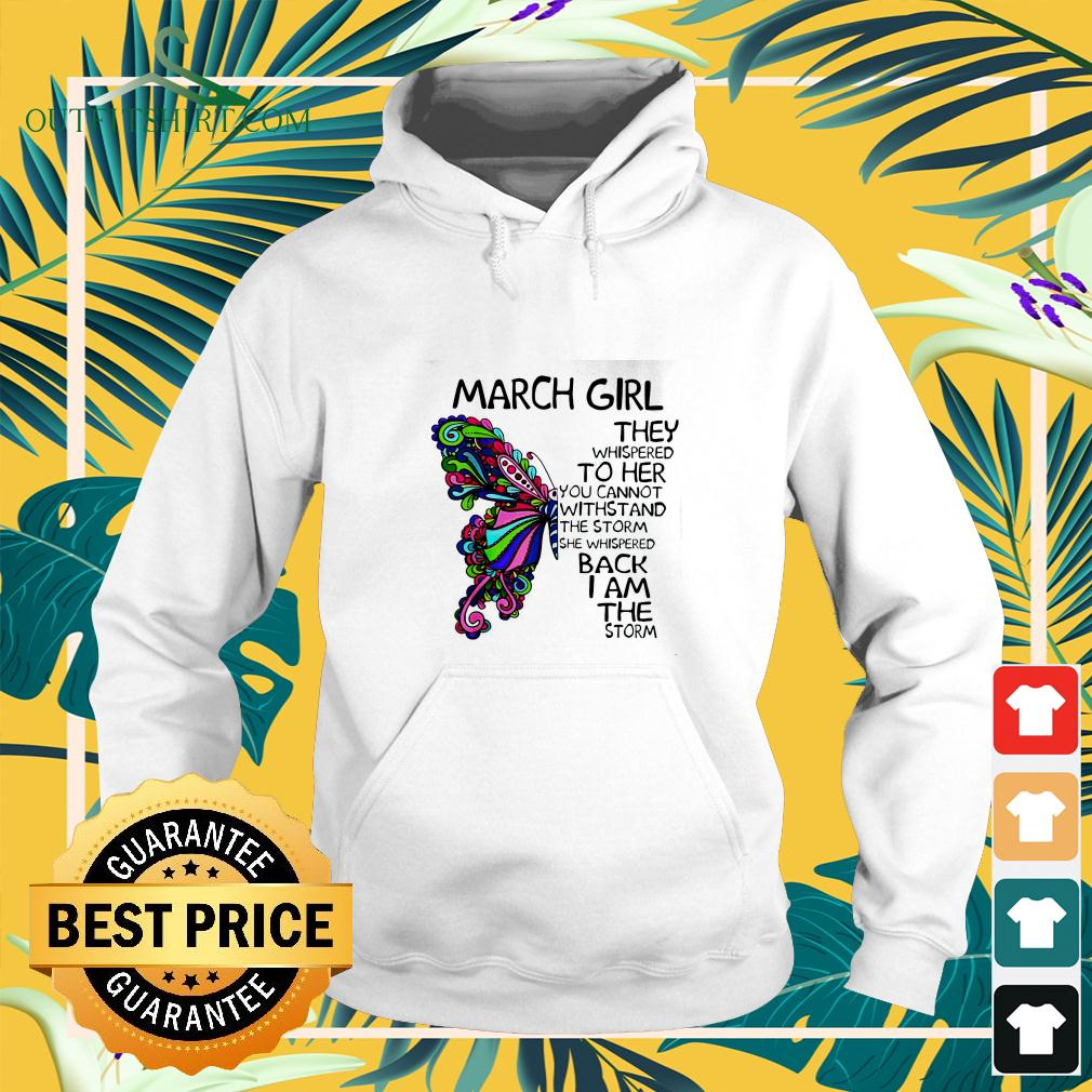 Butterfly March girl they whispered to her you cannot withstand the storm hoodie