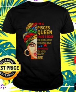 I'm a Pisces Queen I have 3 sides the quiet and sweet t-shirt