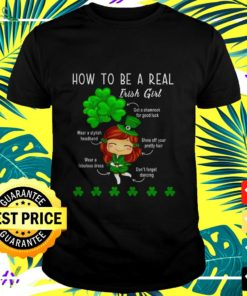 St Patrick's Day how to be a real Irish girl get a shamrock for good luck t-shirt