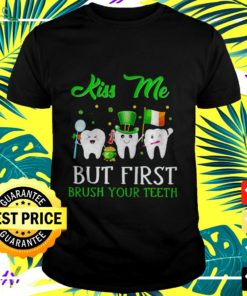 St Patrick's Day kiss me but first brush your teeth t-shirt