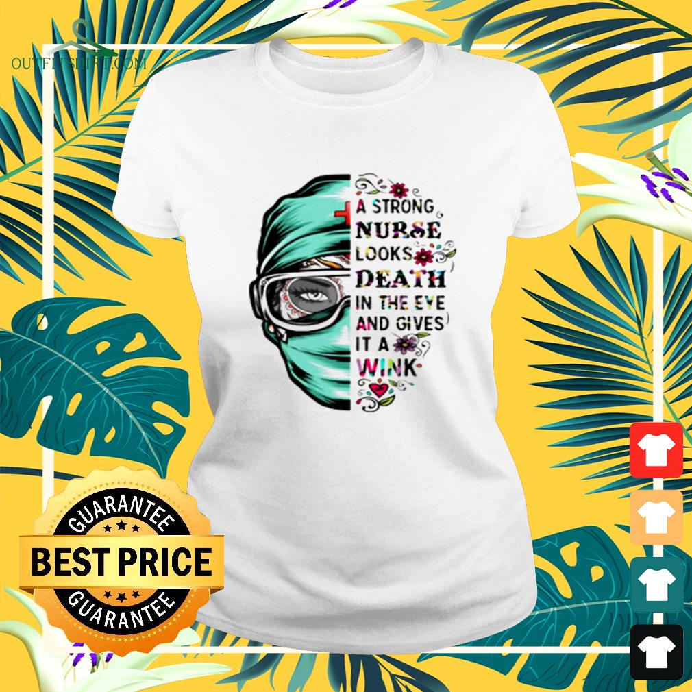 A strong nurse looks death in the eye and gives it a wink ladies-tee