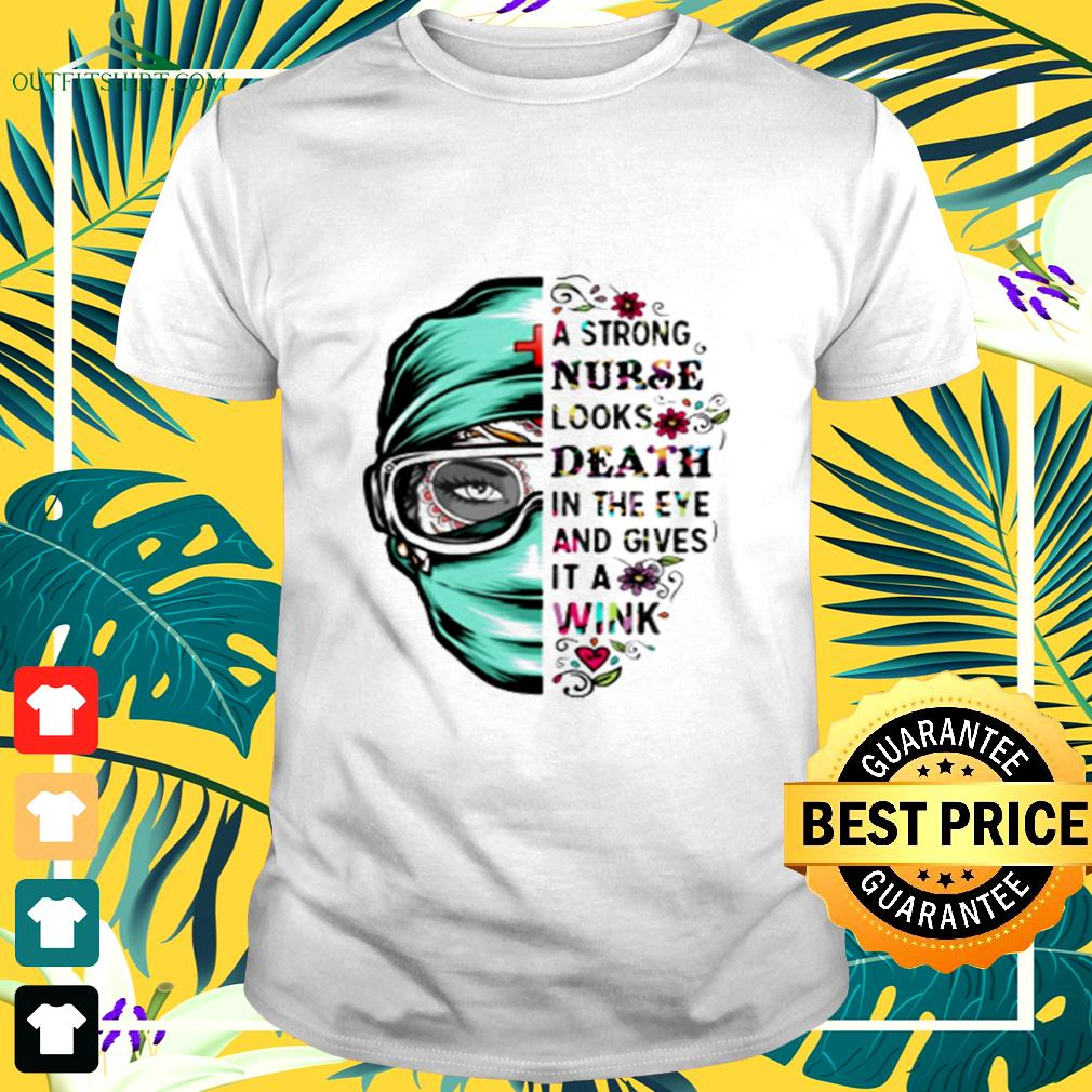 A strong nurse looks death in the eye and gives it a wink t-shirt