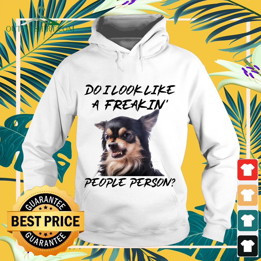 Chihuahua do I look like a freakin' people person hoodie