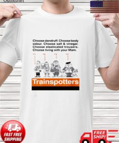 Choose dandruff choose body odour choose sail and vinegar trainspotters t-shirt