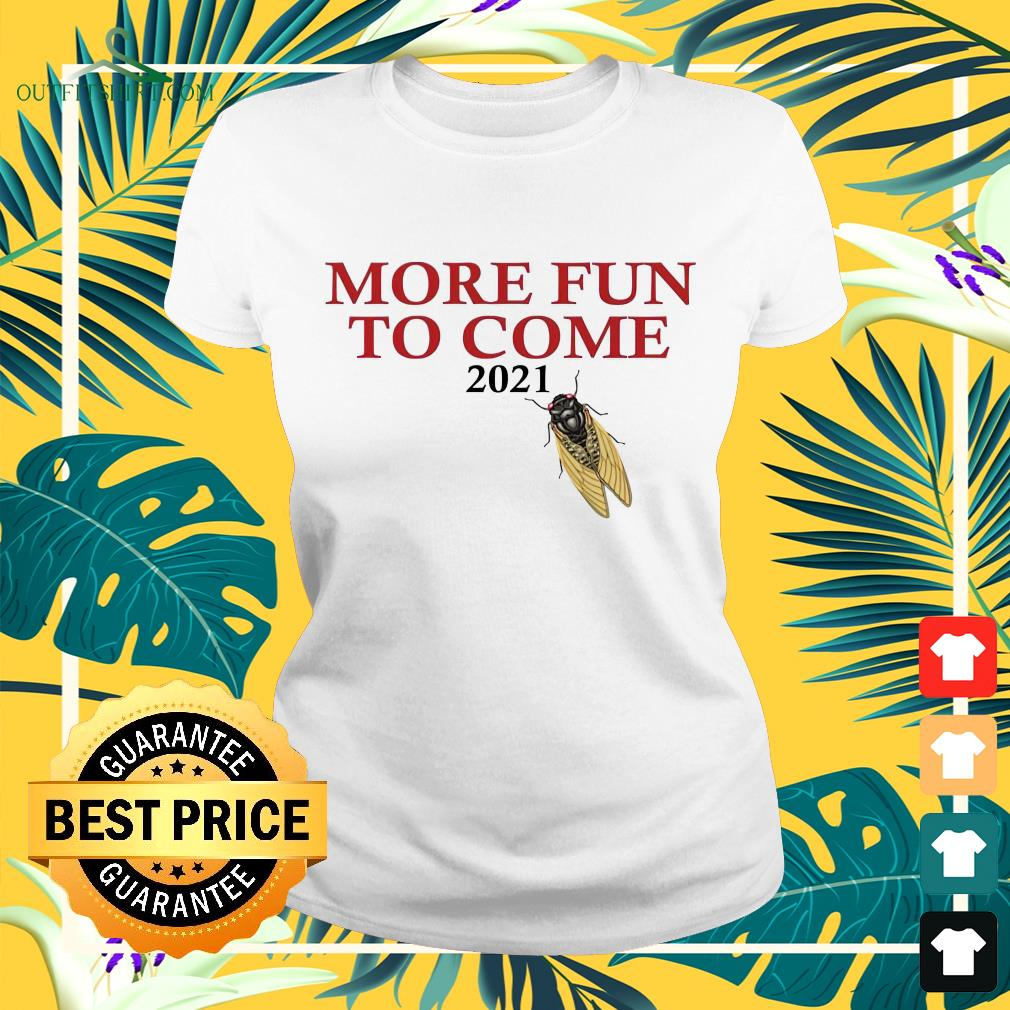 Cicada more fun to come 2021 ladies-tee