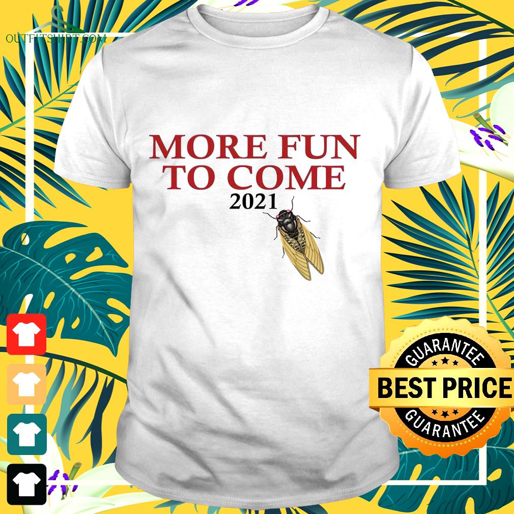 Cicada more fun to come 2021 t-shirt