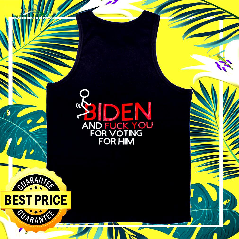 Fuck Biden and fuck you for voting for him tank top