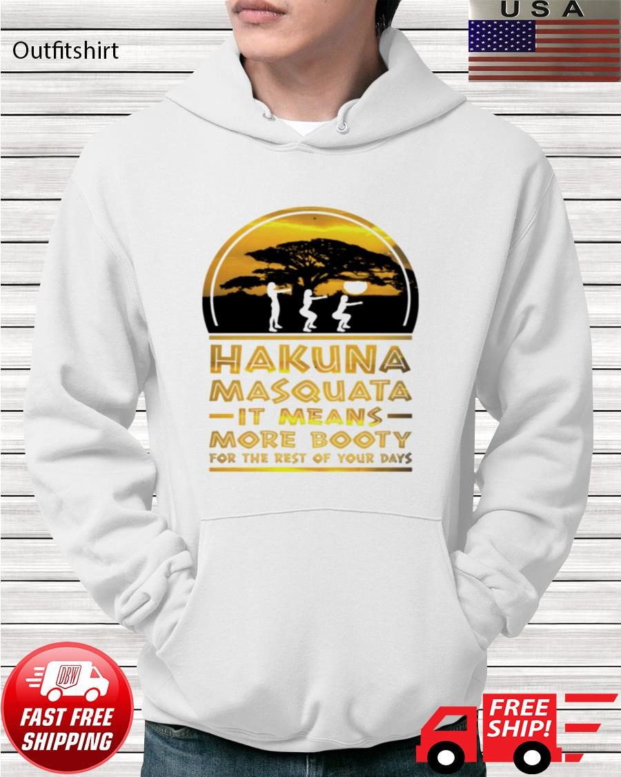 Hakuna Masquata it means more booty for the rest of your days hoodie