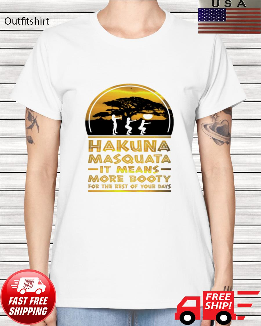 Hakuna Masquata it means more booty for the rest of your days ladies-tee
