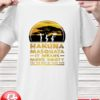 Hakuna Masquata it means more booty for the rest of your days t-shirt