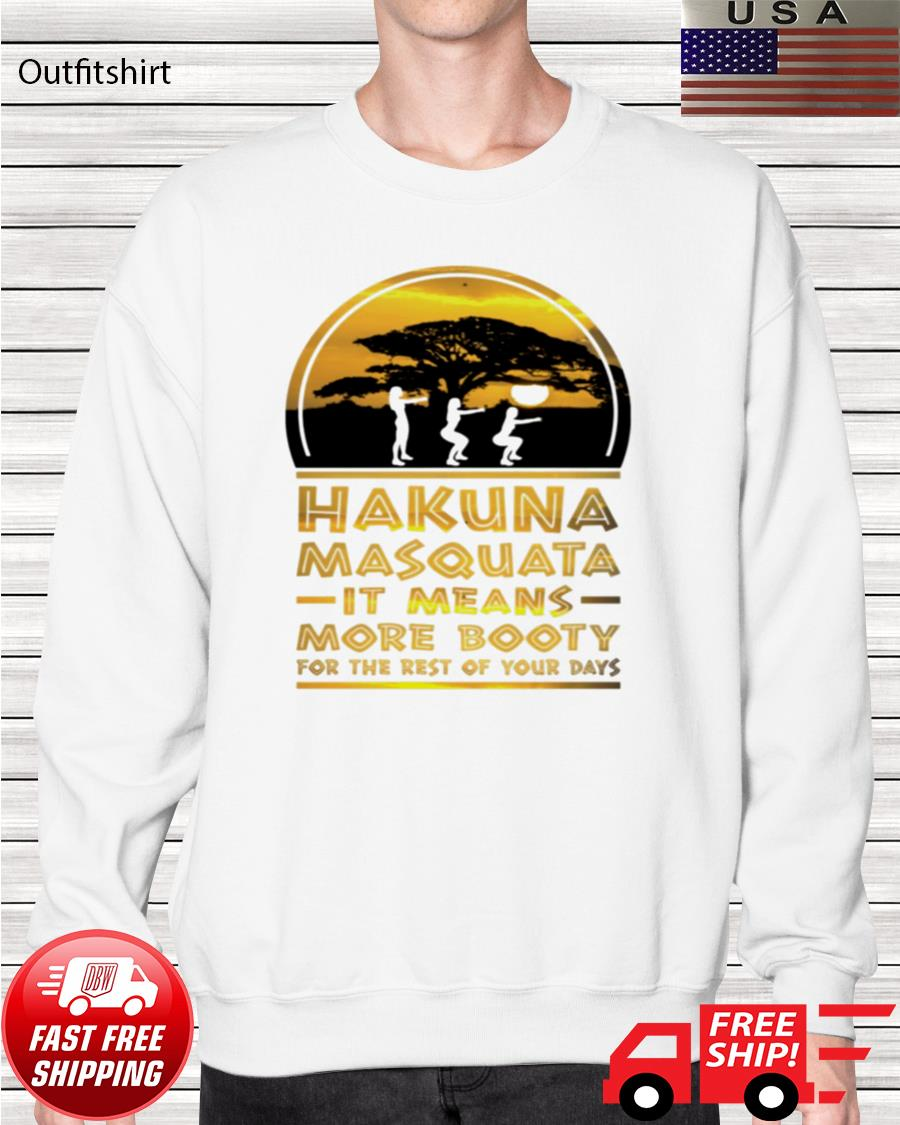 Hakuna Masquata it means more booty for the rest of your days sweater