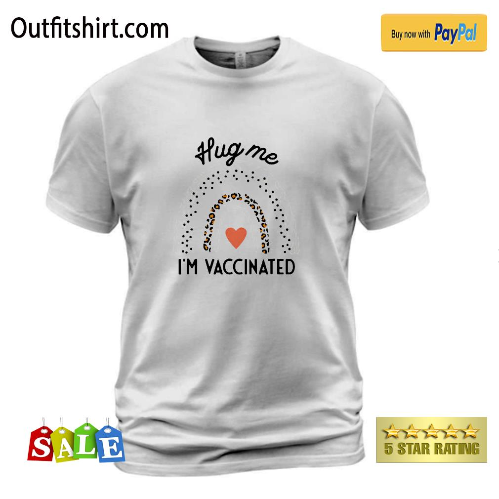 Hug Me I'm Vaccinated Funny Top For Women shirt
