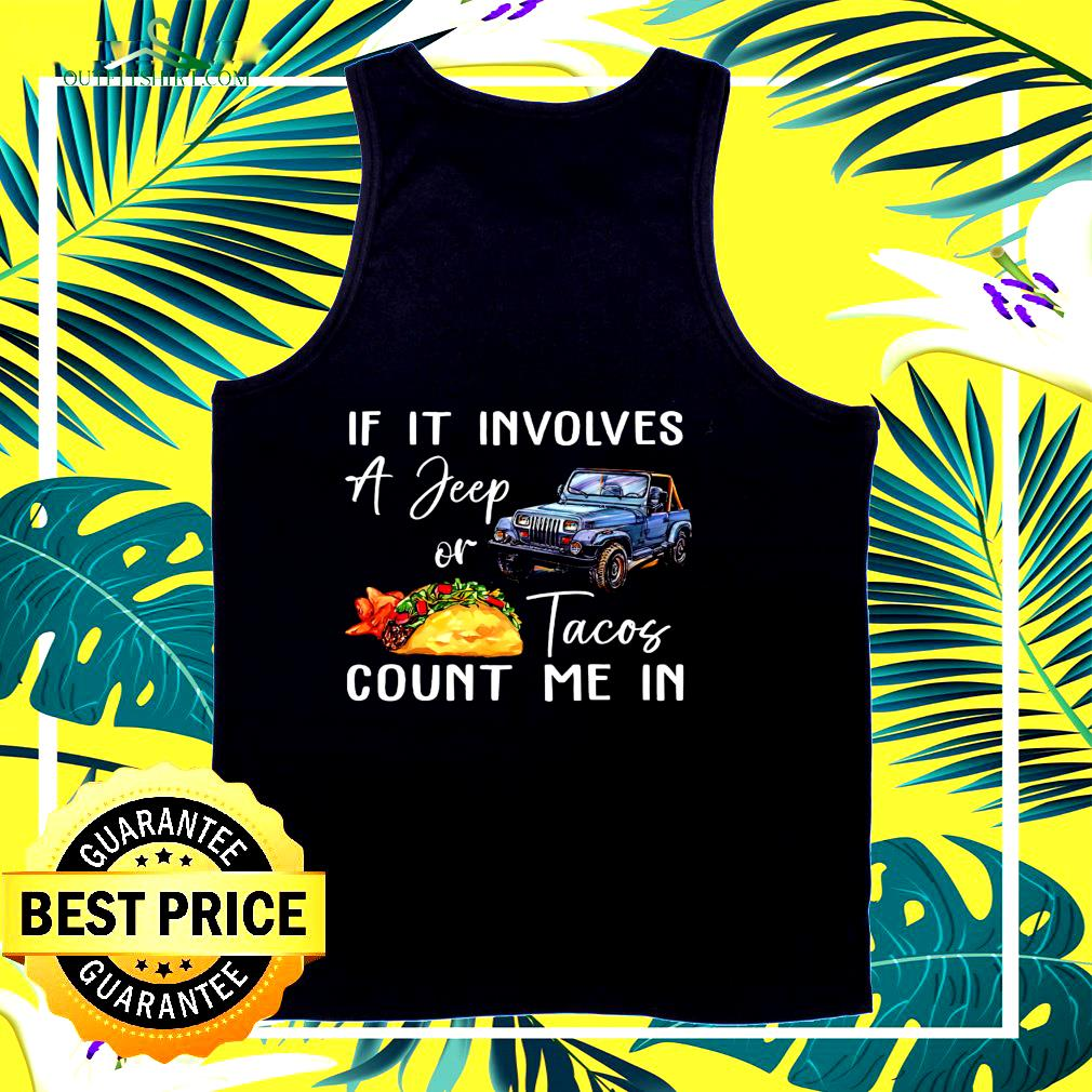 If it involves a jeep or Tacos count me in tank top