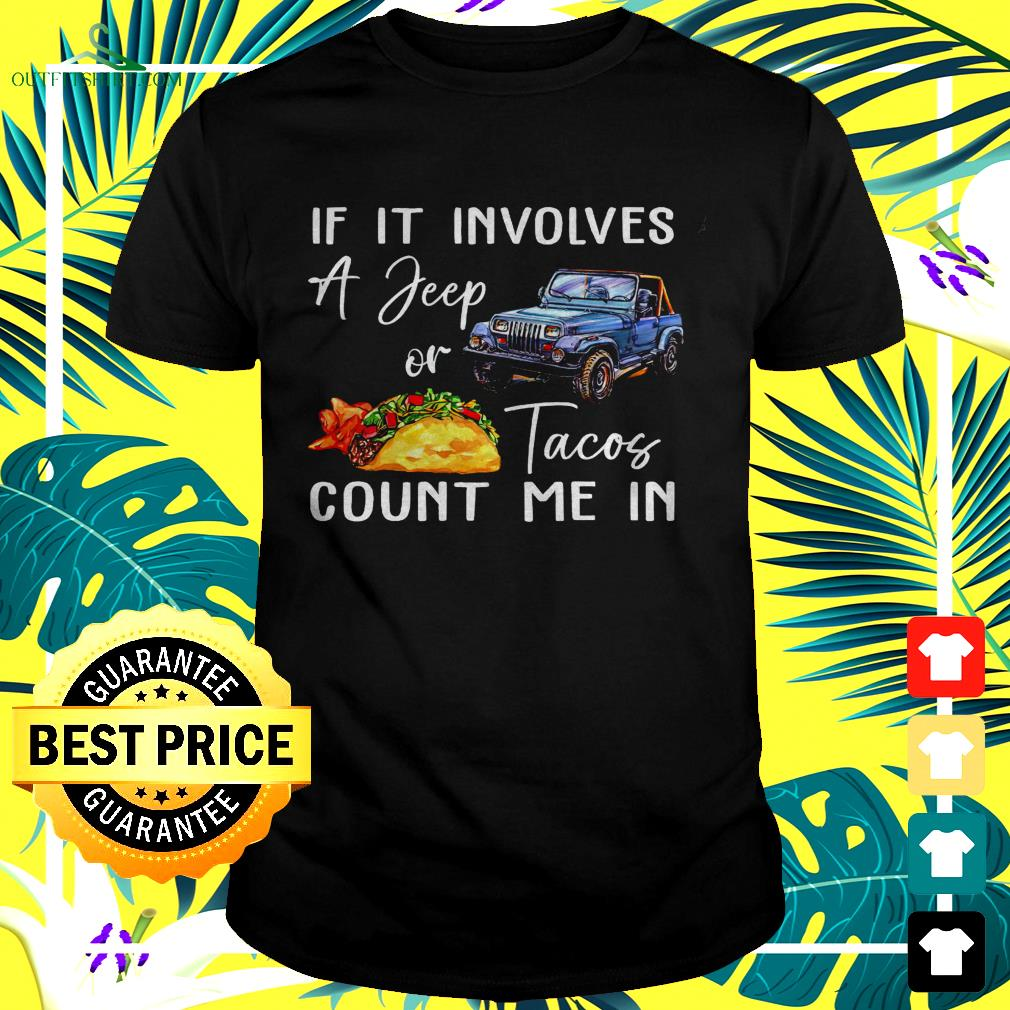If it involves a jeep or Tacos count me in t-shirt