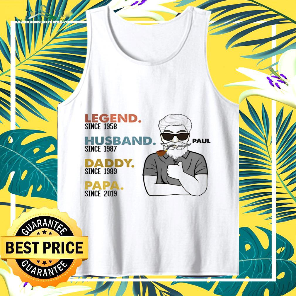 Legend since 1958 Husband since 1987 Daddy since 1989 and Papa since 2019 tank top