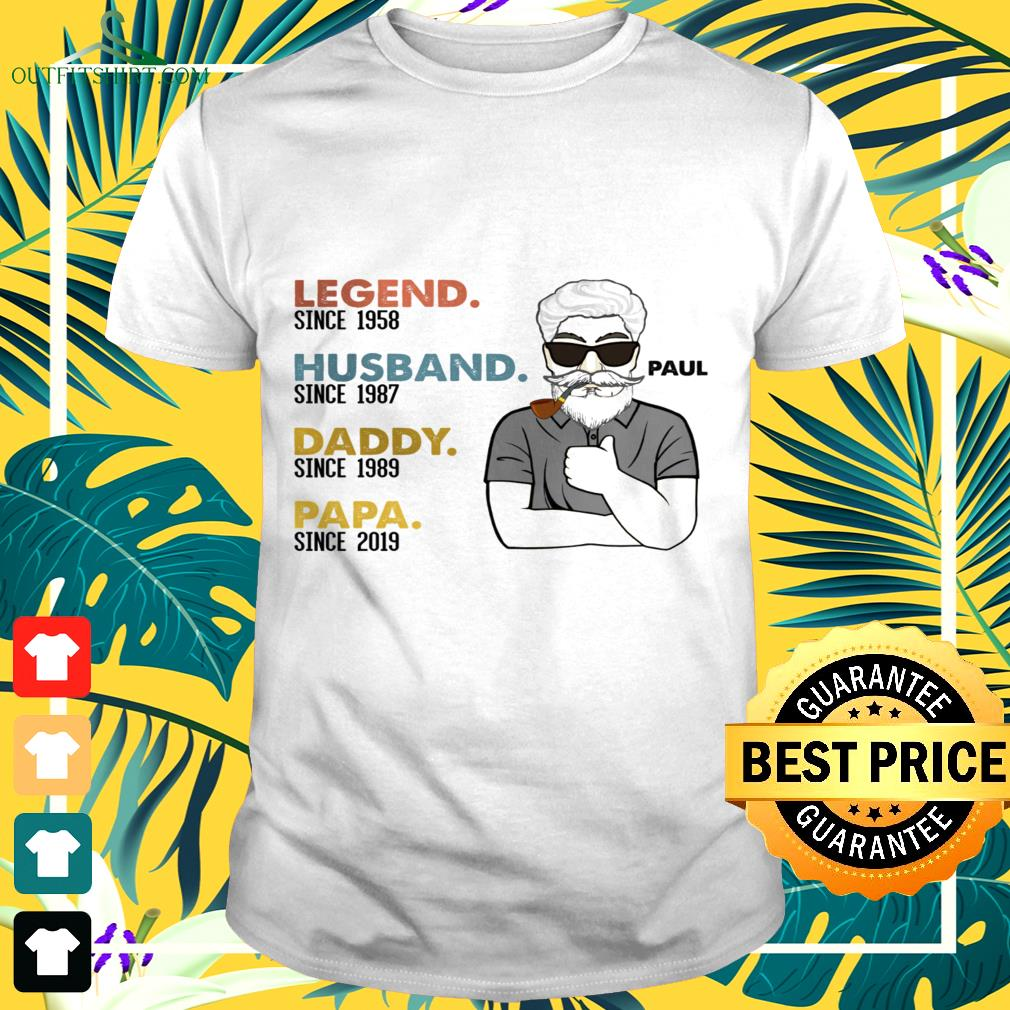 Legend since 1958 Husband since 1987 Daddy since 1989 and Papa since 2019 t-shirt