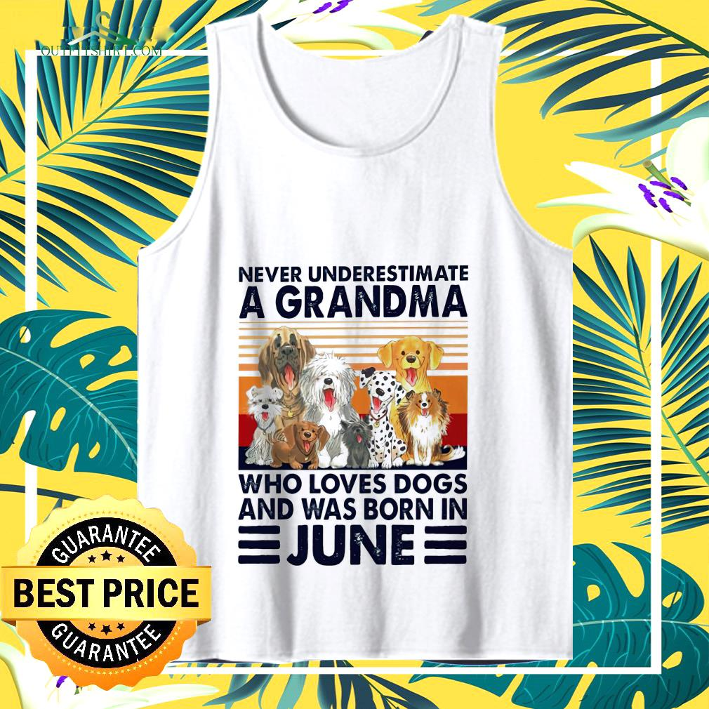 Never underestimate a Grandma who loves dogs and was born in June tank top