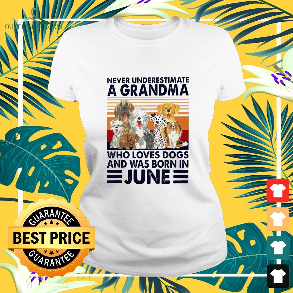 Never underestimate a Grandma who loves dogs and was born in June ladies-tee