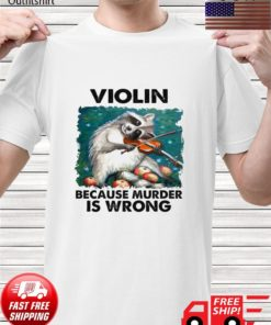 Raccoon Violin because murder is wrong t-shirt