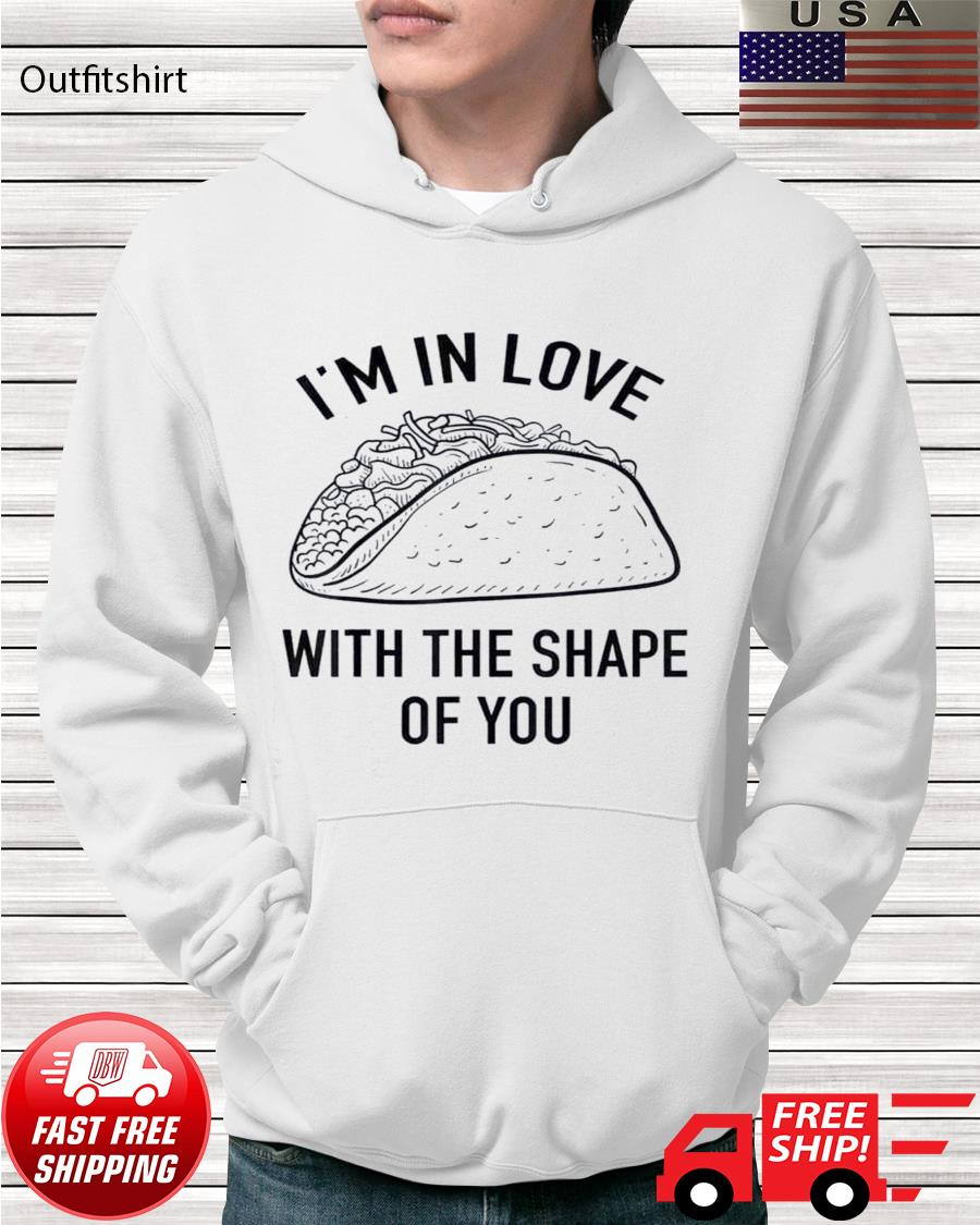 Tacos I'm in love with the shape of you hoodie