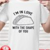 Tacos I'm in love with the shape of you t-shirt