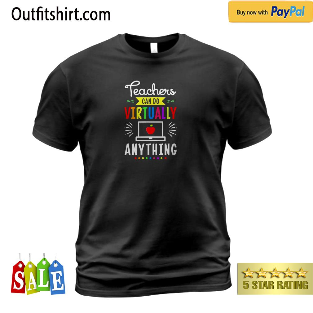 Teachers Can Do Virtually Anything Virtual Teachers t-shirt