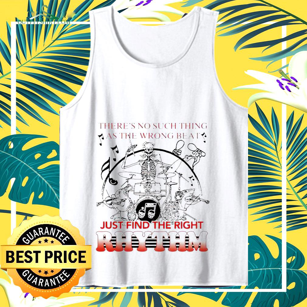 There's no such thing as the wrong beat just find the right Rhythm tank top