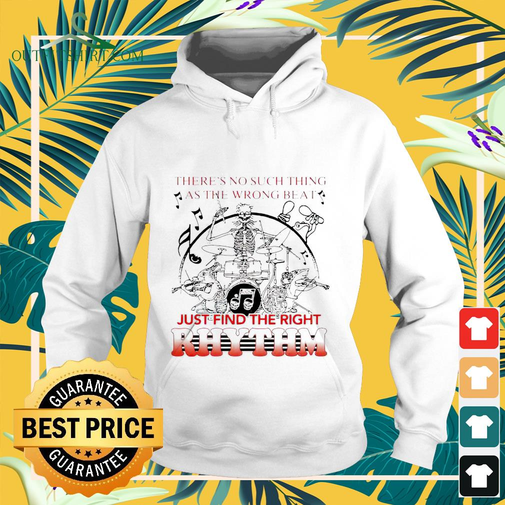 There's no such thing as the wrong beat just find the right Rhythm hoodie