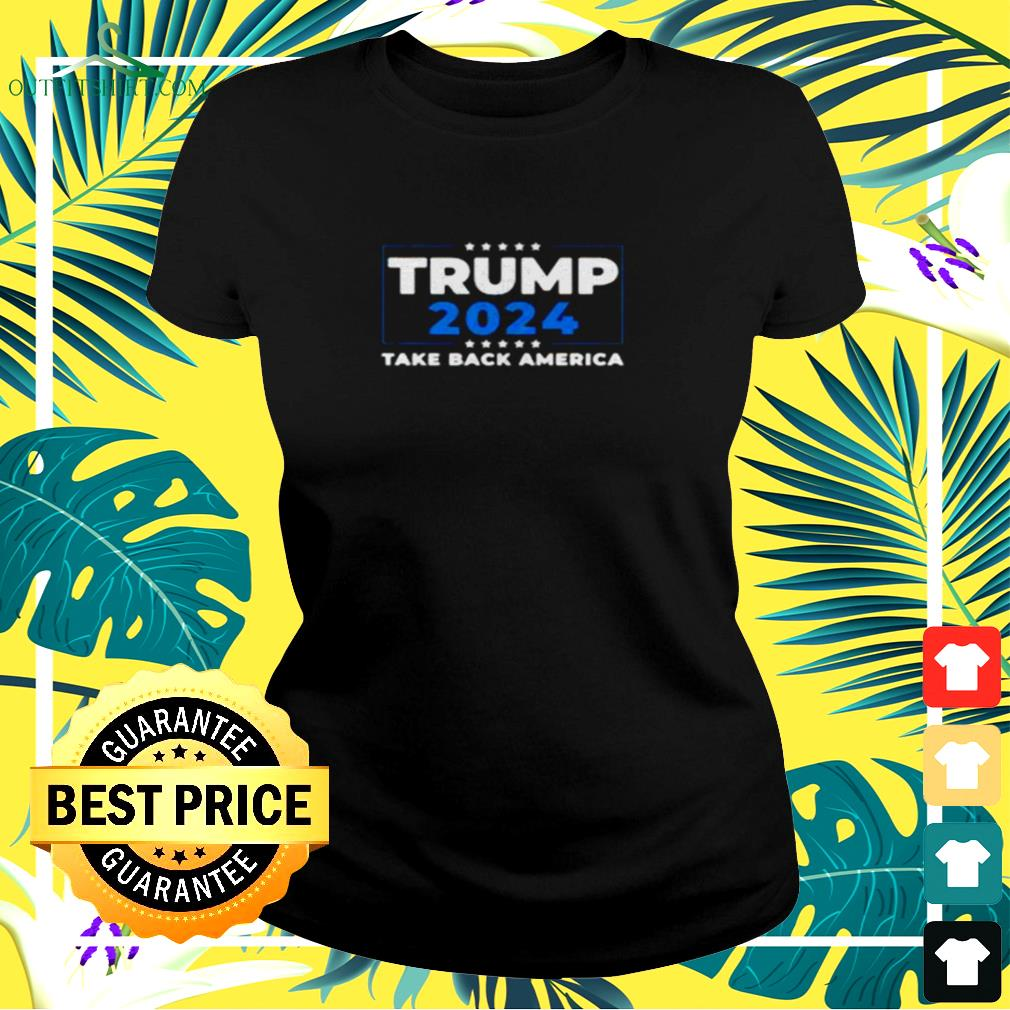 Trump 2024  take back America ladies-tee