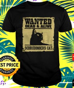 Wanted dead and alive schrodinger cat t-shirt