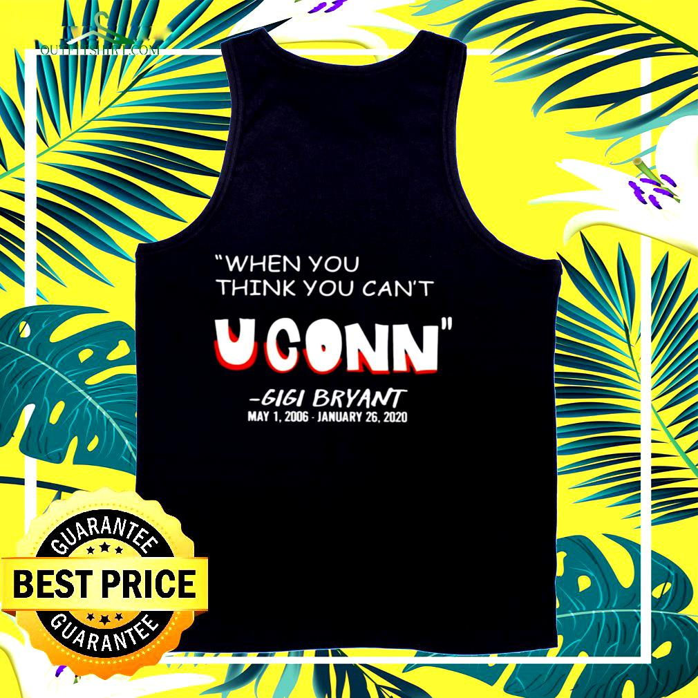 When you think you can't Uconn' Gigi Bryant tank top