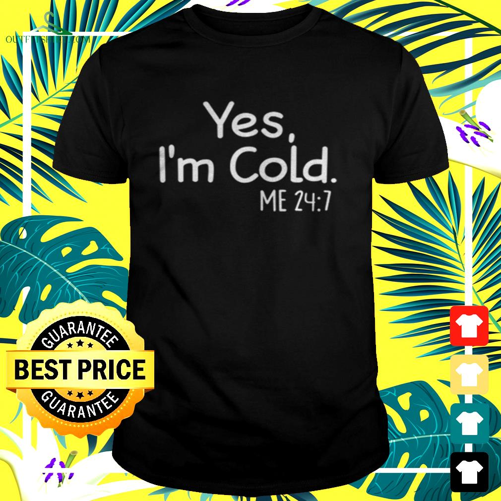 Yes I'm cold me t-shirt