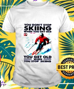 You don't stop skiing when you get old you get old when you stop skiing t-shirt