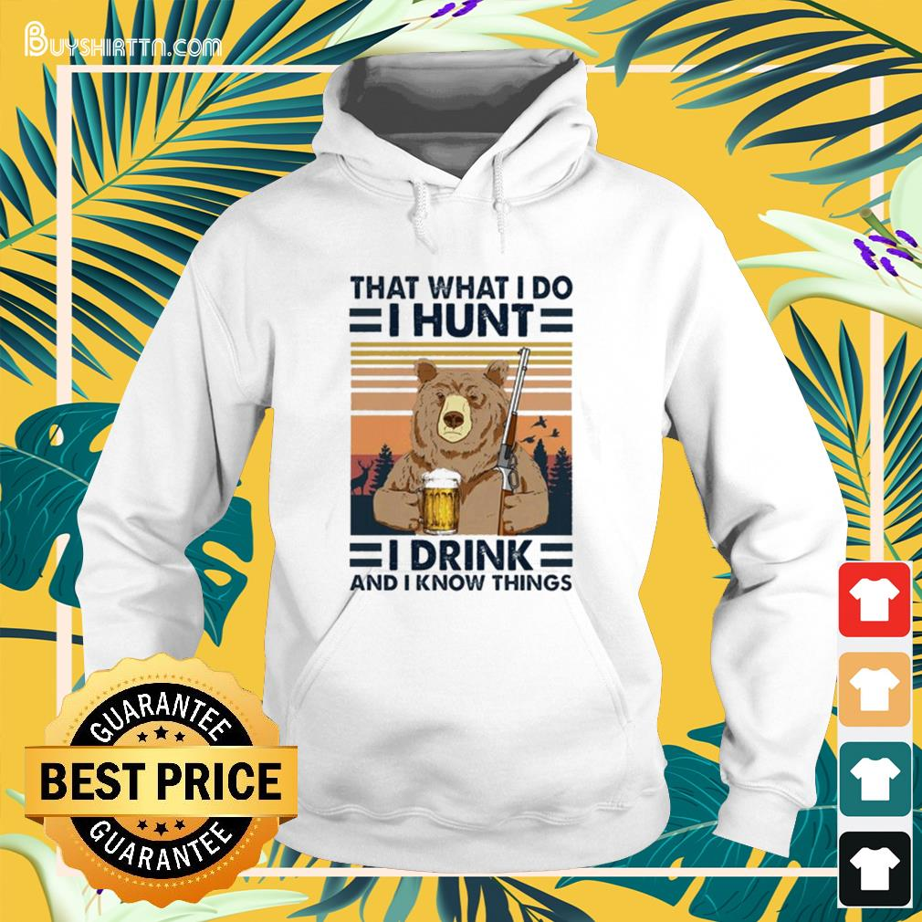 Bear that what I do I hunt I drink and I know things vintage Hoodie