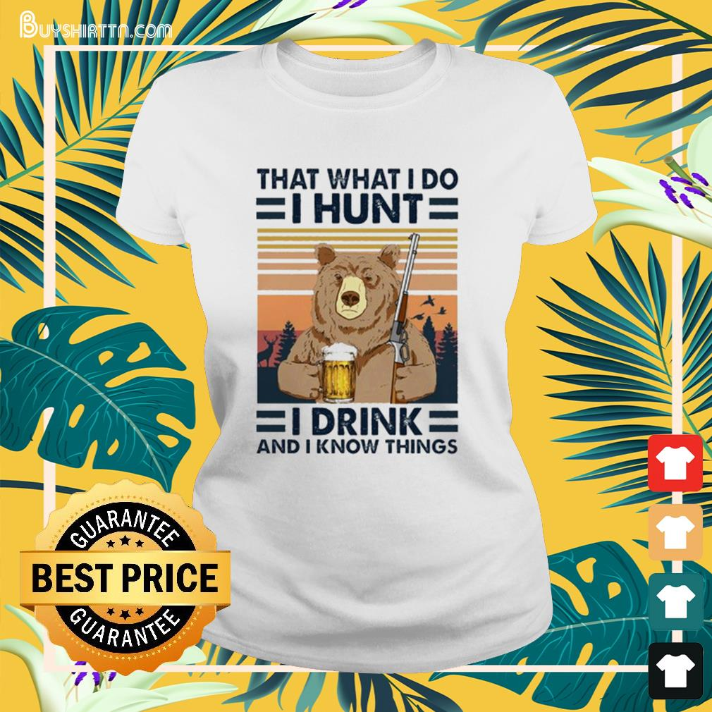 Bear that what I do I hunt I drink and I know things vintage Ladies-tee