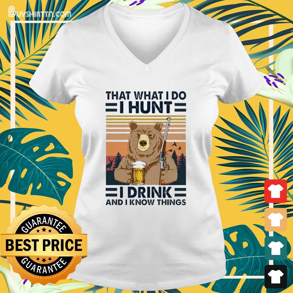 Bear that what I do I hunt I drink and I know things vintage V-neck t-shirt